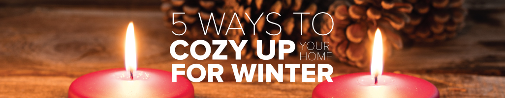 5 Ways to Cozy Up Your Home for Winter
