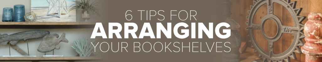 6 Tips for Arranging Your Bookshelves