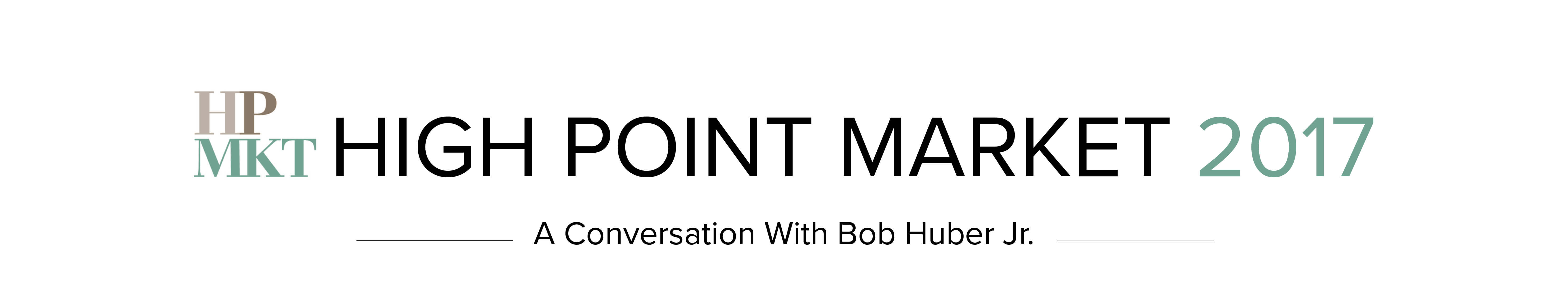 High Point Market - A conversation with Bob Huber