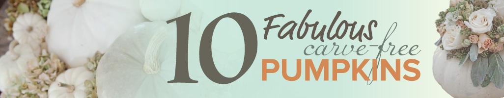 10 Fabulous Carve-Free Pumpkins