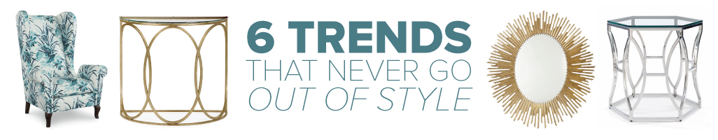 6 Trends that Never Go Out of Style