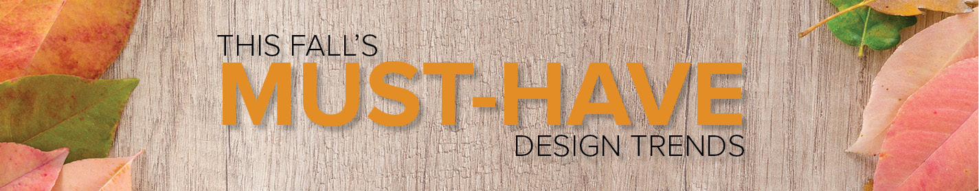 Fall Must_Have Design Trends