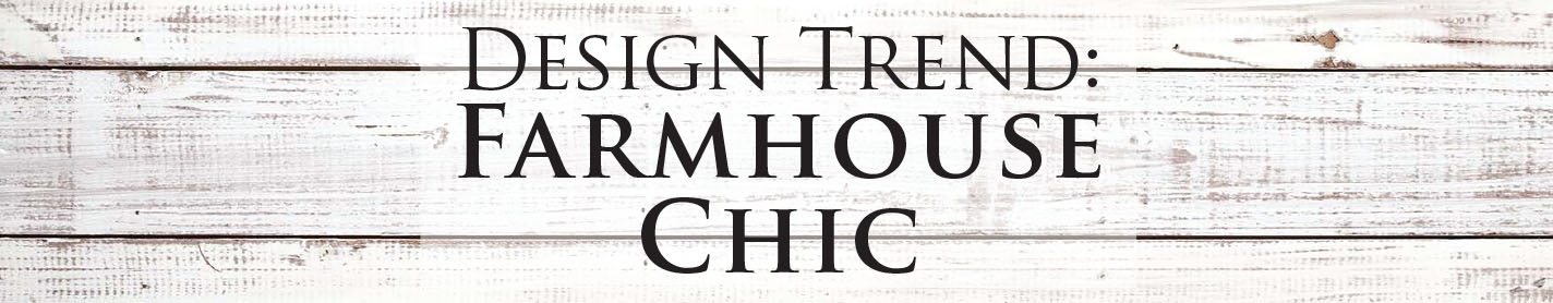 Design Trends: Farmhouse Chic
