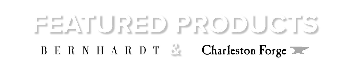 Product Spotlight: Bernhardt  & Charleston Forge A